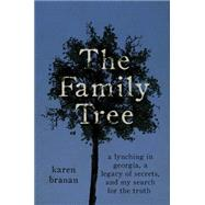 The Family Tree A Lynching in Georgia, a Legacy of Secrets, and My Search for the Truth by Branan, Karen, 9781476717180