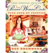 The Pioneer Woman Cooks: Food from My Frontier by Drummond, Ree, 9780061997181