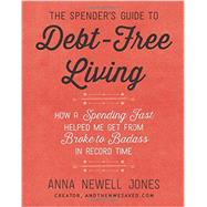 The Spender's Guide to Debt-free Living by Jones, Anna Newell, 9780062367181