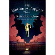 The Motion of Puppets A Novel by Donohue, Keith, 9781250057181