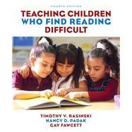 Teaching Children Who Find Reading Difficult by Rasinski, Timothy V.; Padak, Nancy D.; Fawcett, Gay, 9780132337182