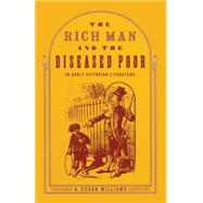 The Rich Man and the Diseased Poor in Early Victorian Literature by Williams, A. Susan, 9781349077182