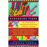 Bordering Fires : The Vintage Book of Contemporary Mexican and Chicana/Chicano Literature at Biggerbooks.com