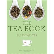 The Tea Book All Things Tea by Kilby, Nick; Cheadle, Louise, 9781454917182
