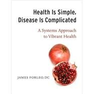 Health Is Simple, Disease Is Complicated by FORLEO, JAMES DC, 9781556437182