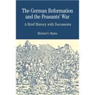 The German Reformation and the Peasants' War A Brief History with Documents by Baylor, Michael G., 9780312437183