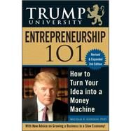 Trump University Entrepreneurship 101 : How to Turn Your Idea into a Money Machine by Gordon, Michael E., 9780470467183