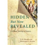Hidden but Now Revealed: A Biblical Theology of Mystery by Beale, G. K.; Gladd, Benjamin L., 9780830827183