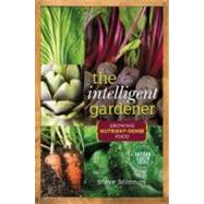 The Intelligent Gardener: Growing Nutrient-Dense Food by Solomon, Steve; Reinheimer, Erica, 9780865717183