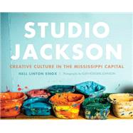 Studio Jackson: Creative Culture in the Mississippi Capital by Knox, Nell Linton, 9781626197183