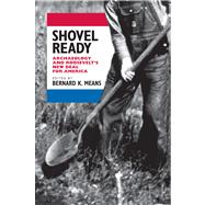 Shovel Ready : Archaeology and Roosevelt's New Deal for America by Means, Bernard K.; Cordell, John L. (CON); Doershuk, John F. (CON); Dye, David H. (CON); Hammerstedt, Scott W. (CON), 9780817357184