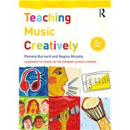 Teaching Music Creatively by Burnard; Pam, 9781138187184