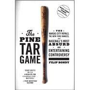 The Pine Tar Game The Kansas City Royals, the New York Yankees, and Baseball's Most Absurd and Entertaining Controversy by Bondy, Filip, 9781476777184
