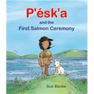 P'ésk'a and the First Salmon Ceremony by Ritchie, Scot, 9781554987184