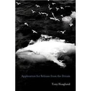 Application for Release from the Dream Poems by Hoagland, Tony, 9781555977184