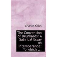 Convention of Drunkards : A Satirical Essay on Intemperance; to Which ... by Giles, Charles, 9780554697185