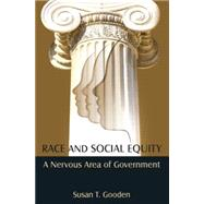Race and Social Equity: A Nervous Area of Government by Gooden; Susan T, 9780765637185