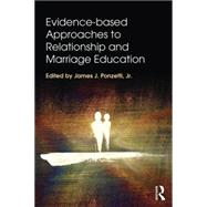 Evidence-based Approaches to Relationship and Marriage Education by Ponzetti, Jr.; James J., 9781138797185