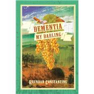 Dementia, My Darling by Constantine, Brendan, 9781597097185