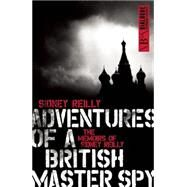 Adventures of a British Master Spy: The Memoirs of Sydney Reilly by Reilly, Sidney, 9781849547185
