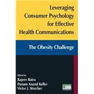 Leveraging Consumer Psychology for Effective Health Communications: The Obesity Challenge: The Obesity Challenge by Batra; Rajeev, 9780765627186