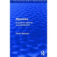 Hypnosis (Psychology Revivals): A Guide for Patients and Practitioners by Waxman; Shirley, 9781138787186