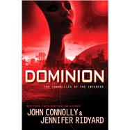 Dominion The Chronicles of the Invaders by Connolly, John; Ridyard, Jennifer, 9781476757186
