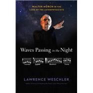 Waves Passing in the Night Walter Murch in the Land of the Astrophysicists by Weschler, Lawrence, 9781632867186