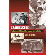Spain Bleeds: The Development of Battlefield Blood Transfusion During the Civil War by Palfreeman, Linda, 9781845197186