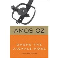 Where the Jackals Howl: And Other Stories by Oz, Amos; De Lange, Nicholas; Simpson, Philip, 9780547747187