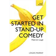 Get Started in Stand-Up Comedy by Murray, Logan, 9781473607187