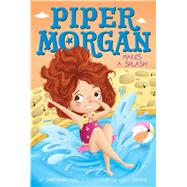 Piper Morgan Makes a Splash by Faris, Stephanie; Fleming, Lucy, 9781481457187