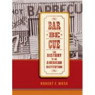 Barbecue : The History of an American Institution by Moss, Robert F., 9780817317188
