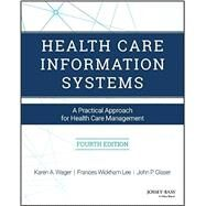 Health Care Information Systems: A Practical Approach for Health Care Management by Wager, Karen A.; Lee, Frances Wickham; Glaser, John P., 9781119337188