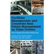 Facilities Management and Corporate Real Estate Management as Value Drivers: How to Manage and Measure Adding Value by Anker Jensen; Per, 9781138907188