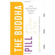 The Buddha Pill: Can Meditation Actually Change You? by Farias, Miguel; Wikholm, Catherine, 9781780287188