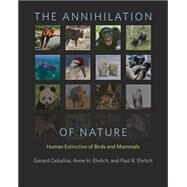 The Annihilation of Nature by Ceballos, Gerardo; Ehrlich, Anne H.; Ehrlich, Paul R.; Yong, Ding Li (CON), 9781421417189