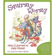 Squirmy Wormy : How I Learned to Help Myself by Farrington Wilson, Lynda, 9781935567189