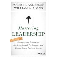 Mastering Leadership by Anderson, Robert J.; Adams, William A., 9781119147190