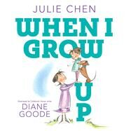 When I Grow Up by Chen, Julie; Goode, Diane, 9781481497190