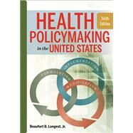 Health Policymaking in the United States by Longest, Beaufort B., Jr., 9781567937190