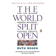 The World Split Open How the Modern Women's Movement Changed America: Revised and Updated with a NewEpilogue by Rosen, Ruth, 9780140097191