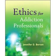 Ethics for Addiction Professionals by Berton, Jennifer D., 9780470907191