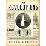 The Revolutions A Novel by Gilman, Felix, 9780765337191