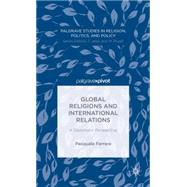 Global Religions and International Relations A Diplomatic Perspective by Ferrara, Pasquale, 9781137407191