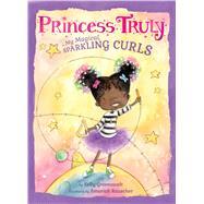 Princess Truly in My Magical, Sparkling Curls by Greenawalt, Kelly; Rauscher, Amariah, 9781338167191