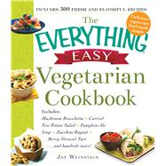 The Everything Easy Vegetarian Cookbook: Includes Quinoa-Blueberry Pancakes, Mediterranean Potato Salad, Curried Pumpkin Soup, Portobello and Pepper Fajitas, Maple Date Carrot Cake--and Hundr by Weinstein, Jay, 9781440587191