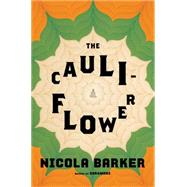 The Cauliflower A Novel by Barker, Nicola, 9781627797191