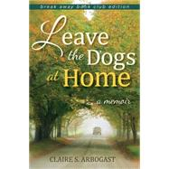Leave the Dogs at Home by Arbogast, Claire S., 9780253017192