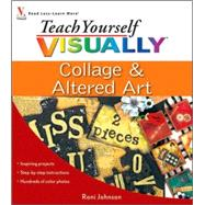Teach Yourself VISUALLY Collage and Altered Art by Johnson, Roni, 9780470447192